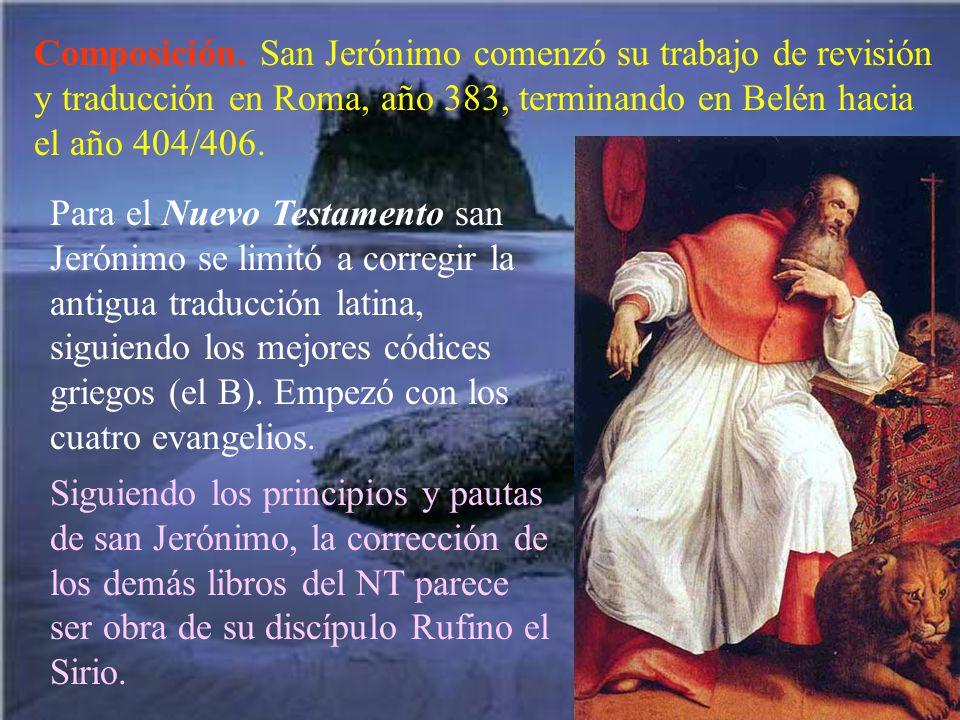 Composición. San Jerónimo comenzó su trabajo de revisión y traducción en Roma, año 383, terminando en Belén hacia el año 404/406. Para el Nuevo Testam