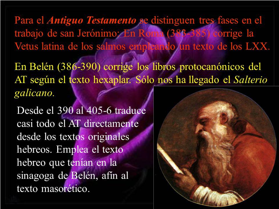 Para el Antiguo Testamento se distinguen tres fases en el trabajo de san Jerónimo: En Roma (383-385) corrige la Vetus latina de los salmos empleando u