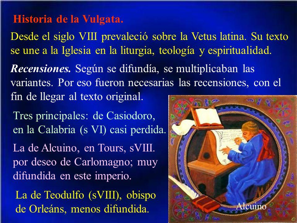 Historia de la Vulgata. Desde el siglo VIII prevaleció sobre la Vetus latina. Su texto se une a la Iglesia en la liturgia, teología y espiritualidad.