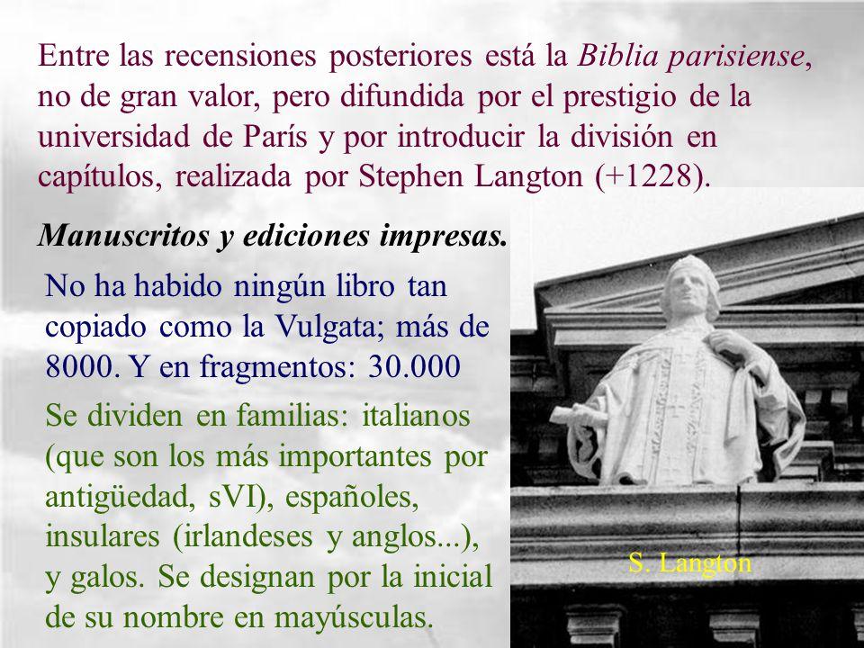 Entre las recensiones posteriores está la Biblia parisiense, no de gran valor, pero difundida por el prestigio de la universidad de París y por introd