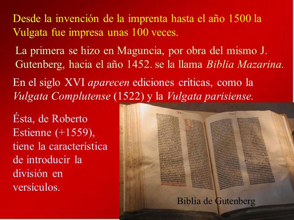Biblia de Gutenberg Desde la invención de la imprenta hasta el año 1500 la Vulgata fue impresa unas 100 veces. La primera se hizo en Maguncia, por obr
