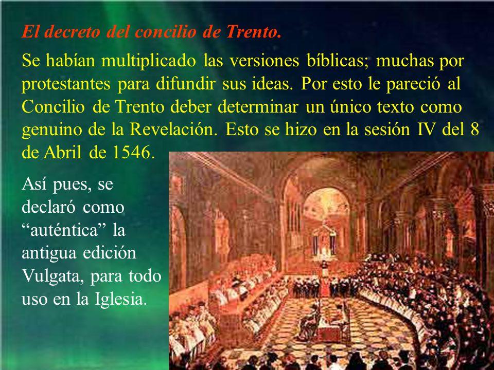 El decreto del concilio de Trento. Se habían multiplicado las versiones bíblicas; muchas por protestantes para difundir sus ideas. Por esto le pareció