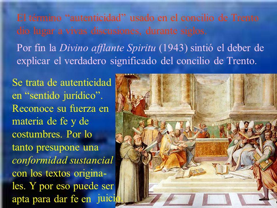 El término autenticidad usado en el concilio de Trento dio lugar a vivas discusiones, durante siglos. Por fin la Divino afflante Spiritu (1943) sintió