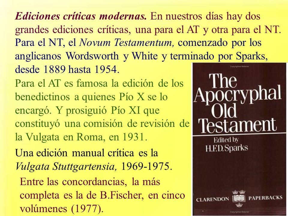 Ediciones críticas modernas. En nuestros días hay dos grandes ediciones críticas, una para el AT y otra para el NT. Para el NT, el Novum Testamentum,