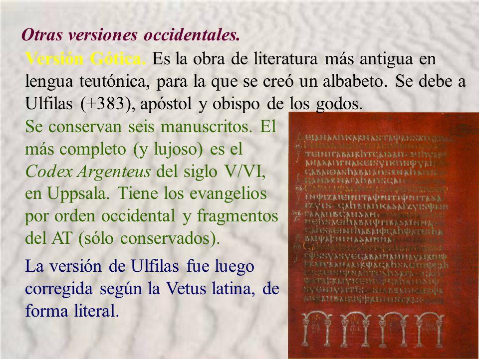 Otras versiones occidentales. Versión Gótica. Es la obra de literatura más antigua en lengua teutónica, para la que se creó un albabeto. Se debe a Ulf