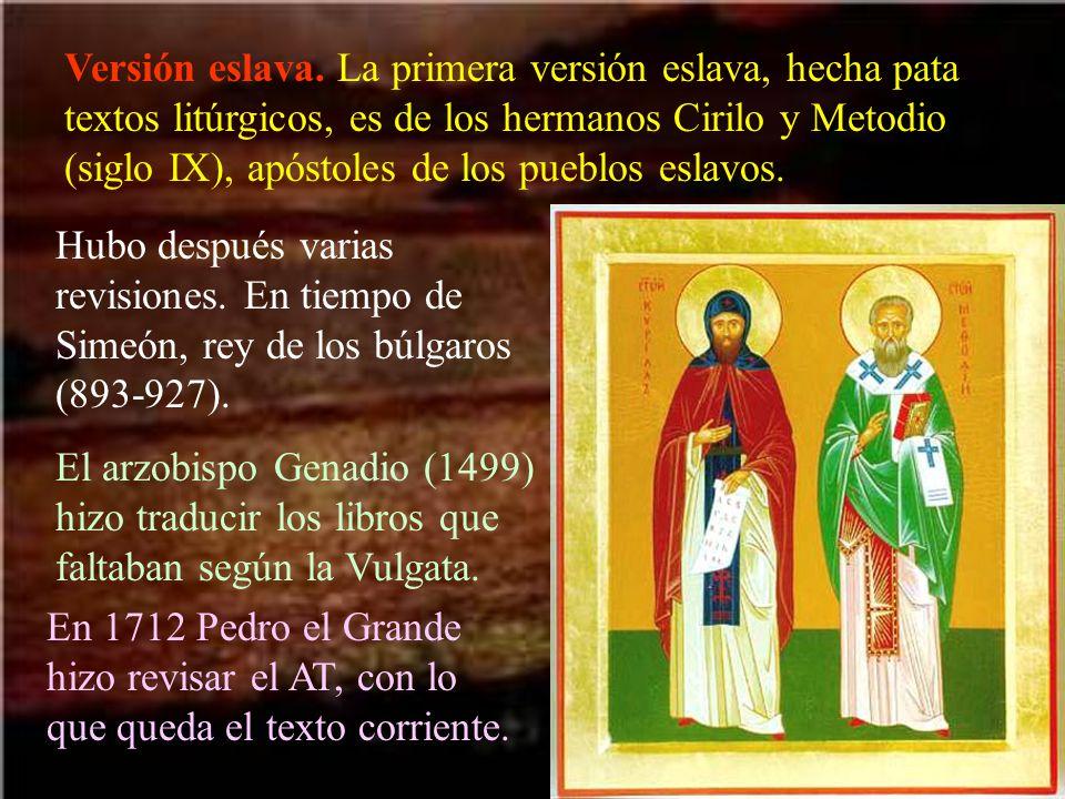 Versión eslava. La primera versión eslava, hecha pata textos litúrgicos, es de los hermanos Cirilo y Metodio (siglo IX), apóstoles de los pueblos esla
