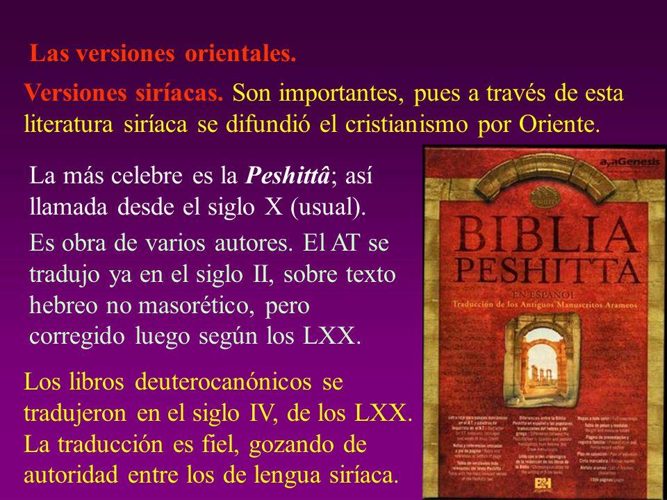 Las versiones orientales. Versiones siríacas. Son importantes, pues a través de esta literatura siríaca se difundió el cristianismo por Oriente. La má