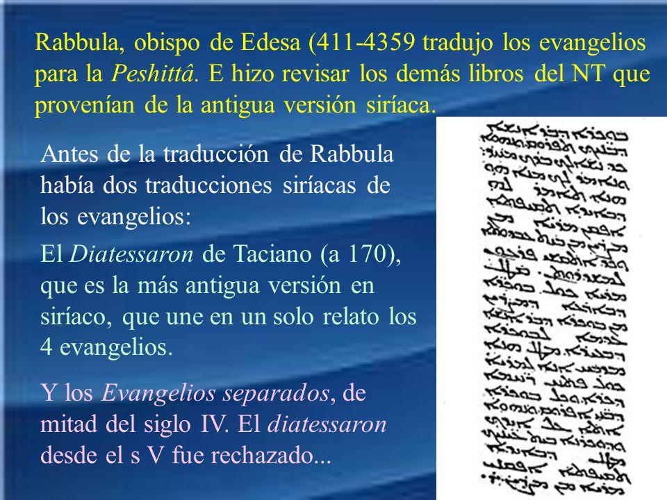 Rabbula, obispo de Edesa (411-4359 tradujo los evangelios para la Peshittâ. E hizo revisar los demás libros del NT que provenían de la antigua versión