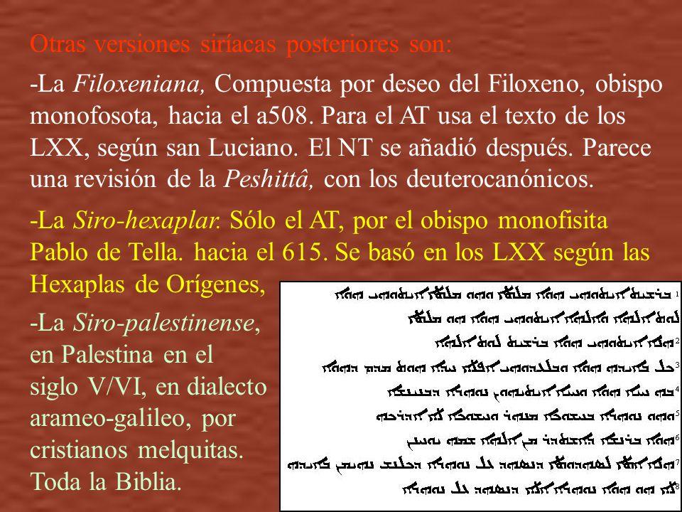 Otras versiones siríacas posteriores son: -La Filoxeniana, Compuesta por deseo del Filoxeno, obispo monofosota, hacia el a508. Para el AT usa el texto