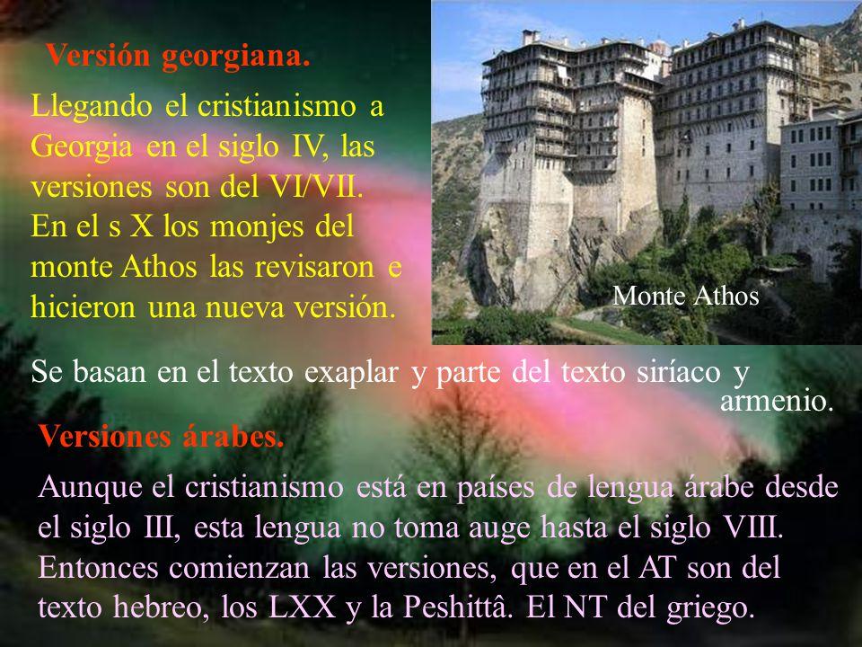 Versión georgiana. Monte Athos Llegando el cristianismo a Georgia en el siglo IV, las versiones son del VI/VII. En el s X los monjes del monte Athos l