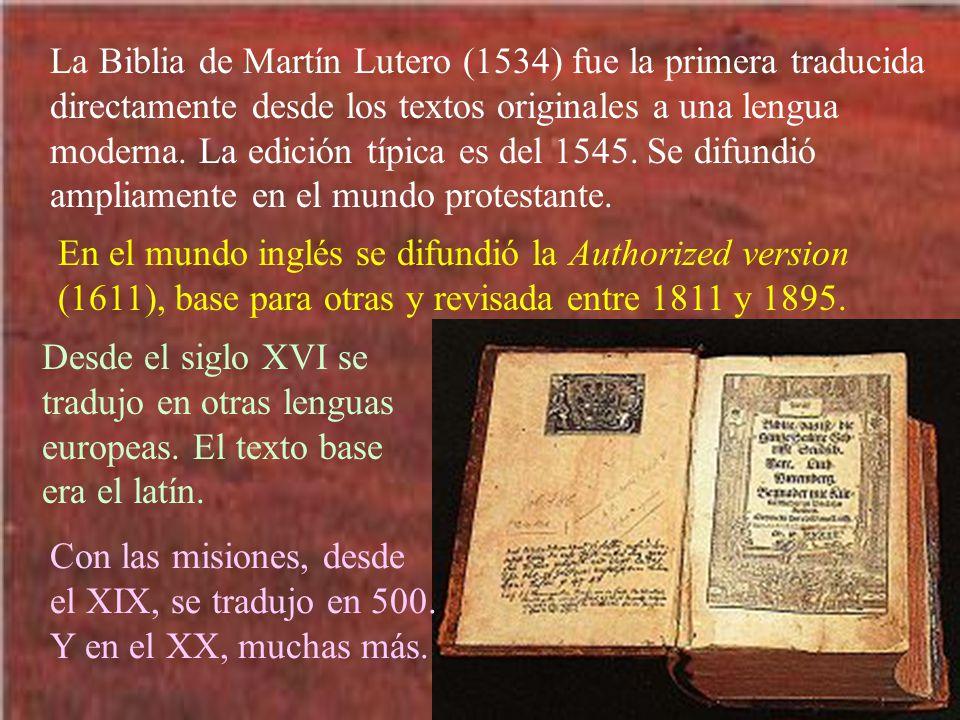 La Biblia de Martín Lutero (1534) fue la primera traducida directamente desde los textos originales a una lengua moderna. La edición típica es del 154