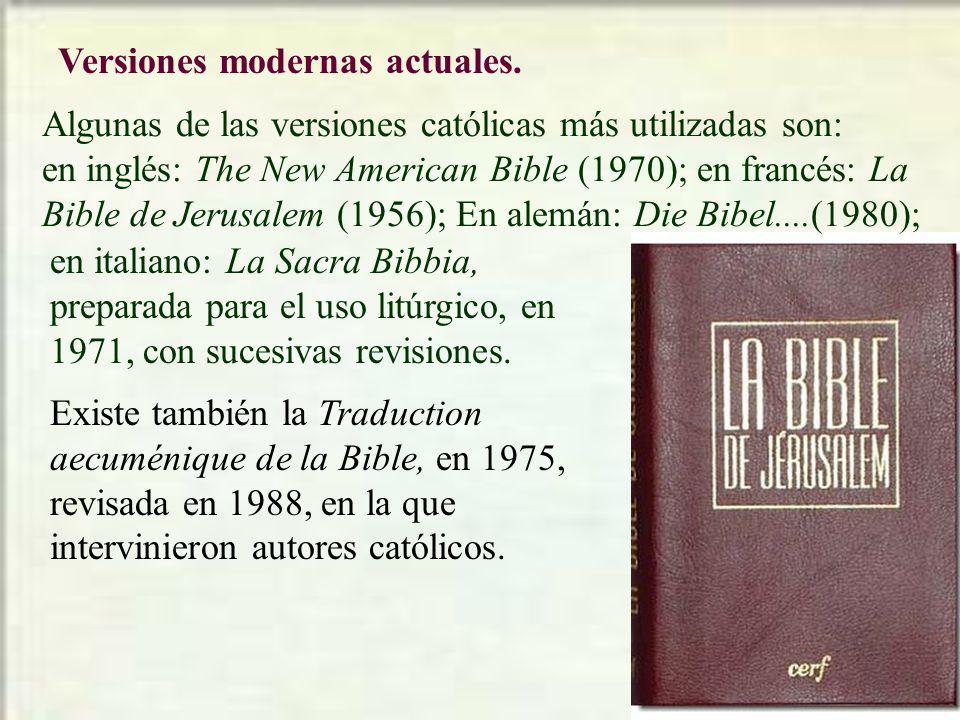 Versiones modernas actuales. Algunas de las versiones católicas más utilizadas son: en inglés: The New American Bible (1970); en francés: La Bible de