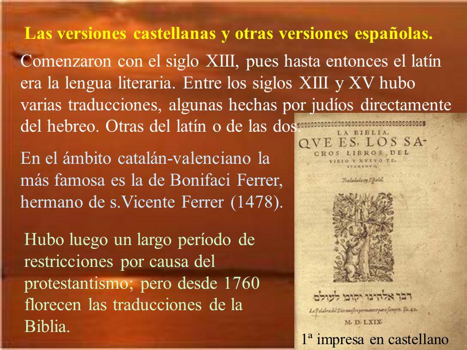 Las versiones castellanas y otras versiones españolas. Comenzaron con el siglo XIII, pues hasta entonces el latín era la lengua literaria. Entre los s