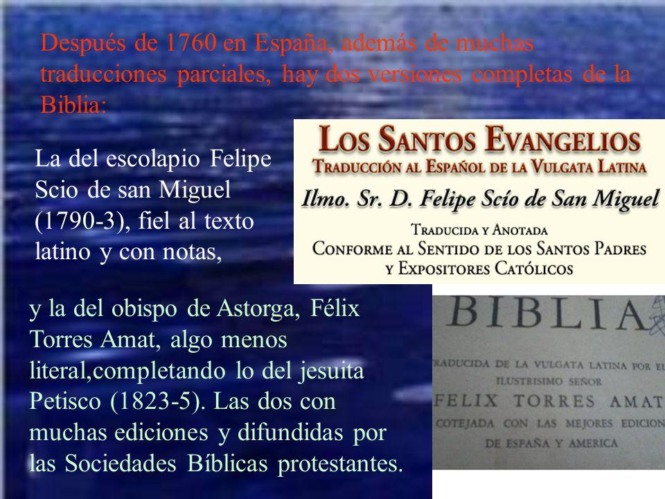 Después de 1760 en España, además de muchas traducciones parciales, hay dos versiones completas de la Biblia: La del escolapio Felipe Scio de san Migu
