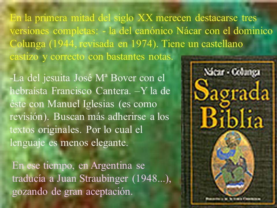 En la primera mitad del siglo XX merecen destacarse tres versiones completas: - la del canónico Nácar con el dominico Colunga (1944, revisada en 1974)