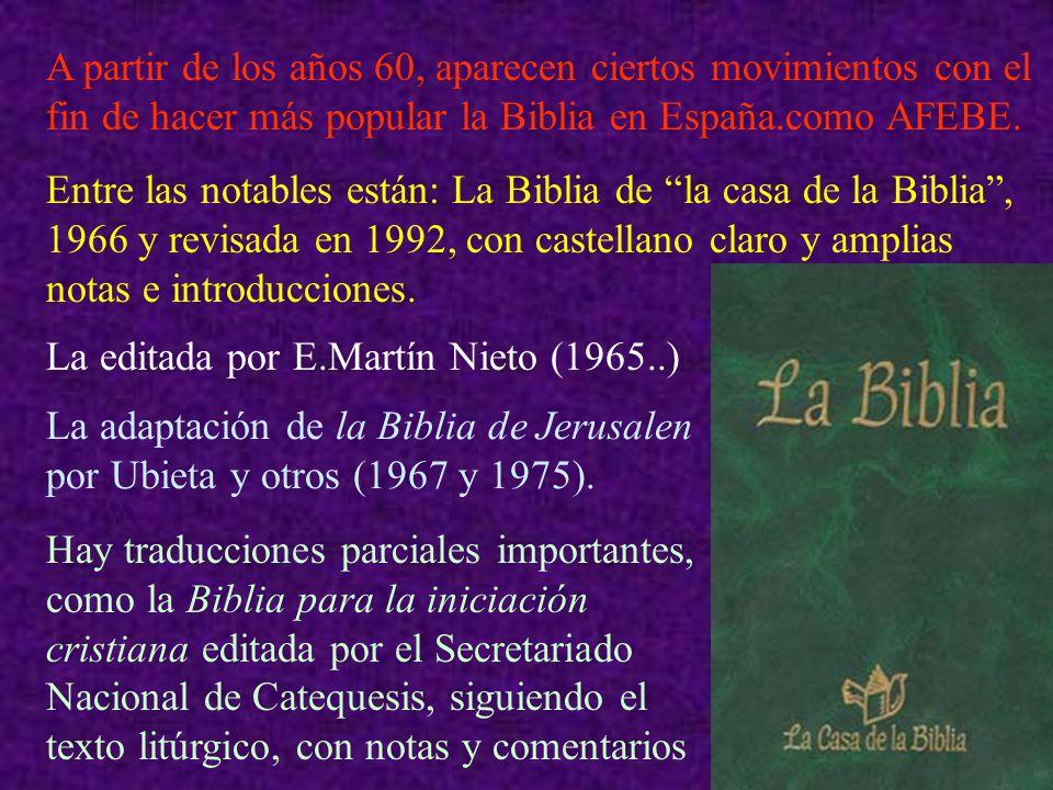 A partir de los años 60, aparecen ciertos movimientos con el fin de hacer más popular la Biblia en España.como AFEBE. Entre las notables están: La Bib