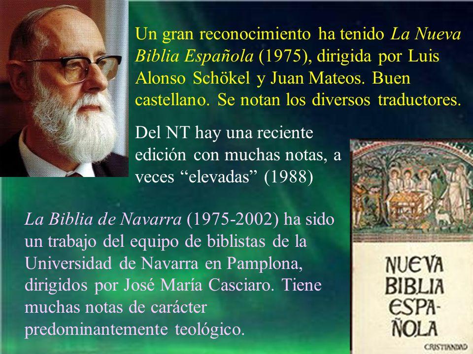 Un gran reconocimiento ha tenido La Nueva Biblia Española (1975), dirigida por Luis Alonso Schökel y Juan Mateos. Buen castellano. Se notan los divers