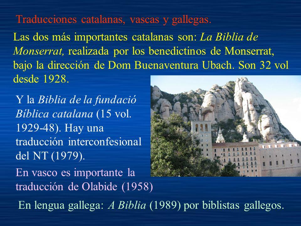Traducciones catalanas, vascas y gallegas. Las dos más importantes catalanas son: La Biblia de Monserrat, realizada por los benedictinos de Monserrat,