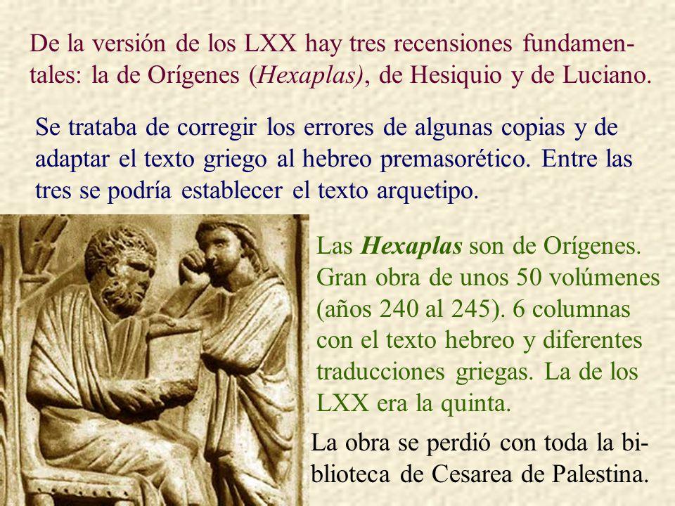De la versión de los LXX hay tres recensiones fundamen- tales: la de Orígenes (Hexaplas), de Hesiquio y de Luciano. Se trataba de corregir los errores