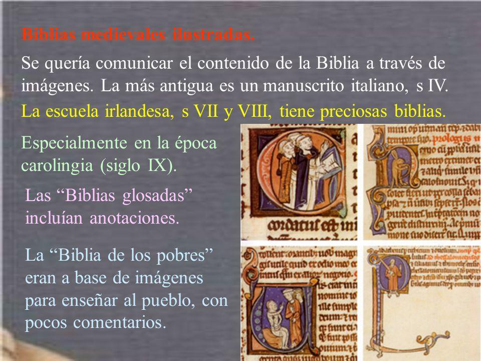 Biblias medievales ilustradas. Se quería comunicar el contenido de la Biblia a través de imágenes. La más antigua es un manuscrito italiano, s IV. La