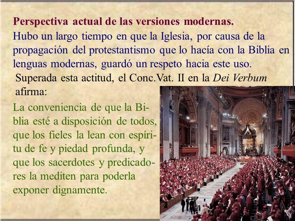Perspectiva actual de las versiones modernas. Hubo un largo tiempo en que la Iglesia, por causa de la propagación del protestantismo que lo hacía con
