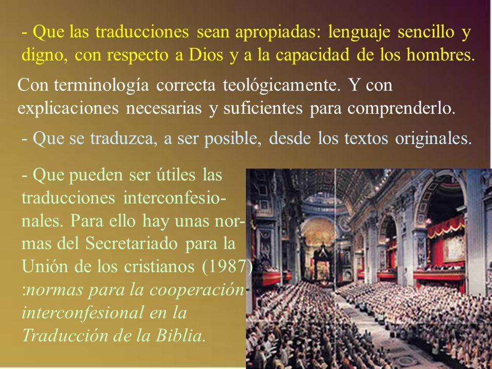 - Que las traducciones sean apropiadas: lenguaje sencillo y digno, con respecto a Dios y a la capacidad de los hombres. Con terminología correcta teol