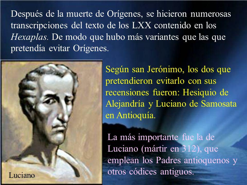 Después de la muerte de Orígenes, se hicieron numerosas transcripciones del texto de los LXX contenido en los Hexaplas. De modo que hubo más variantes