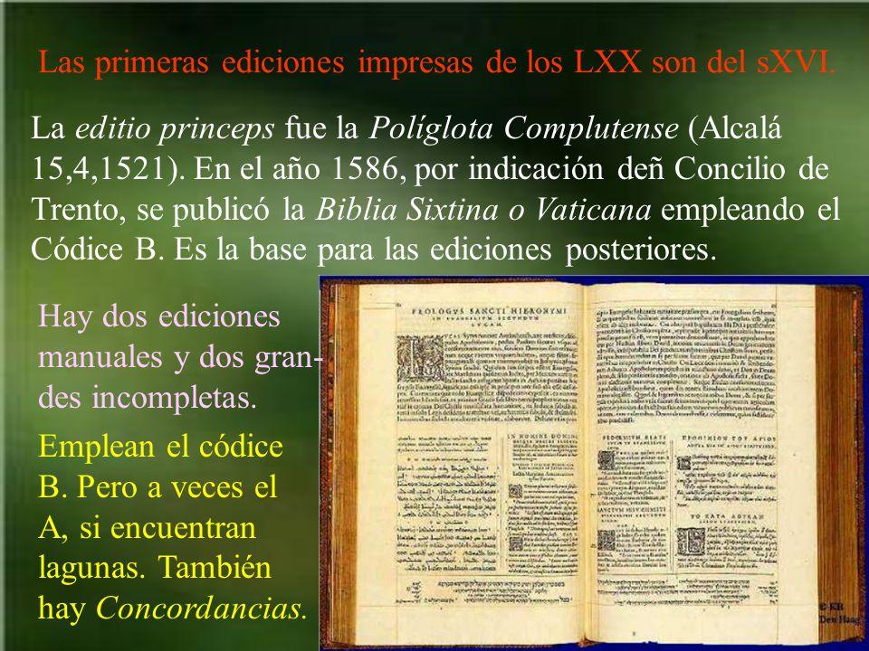 Las primeras ediciones impresas de los LXX son del sXVI. La editio princeps fue la Políglota Complutense (Alcalá 15,4,1521). En el año 1586, por indic