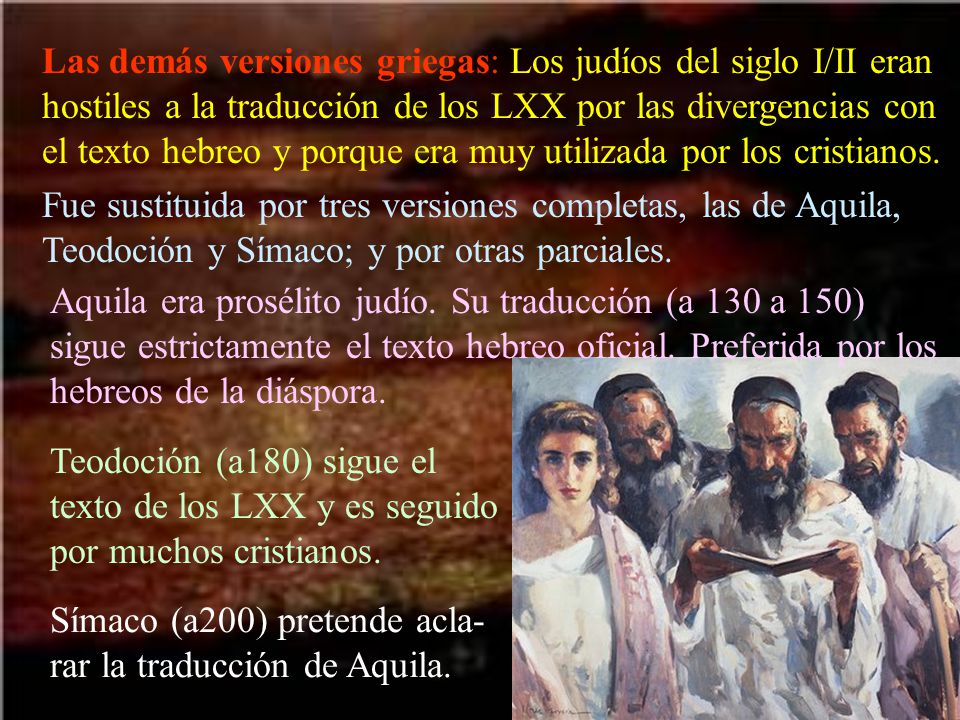 Las demás versiones griegas: Los judíos del siglo I/II eran hostiles a la traducción de los LXX por las divergencias con el texto hebreo y porque era