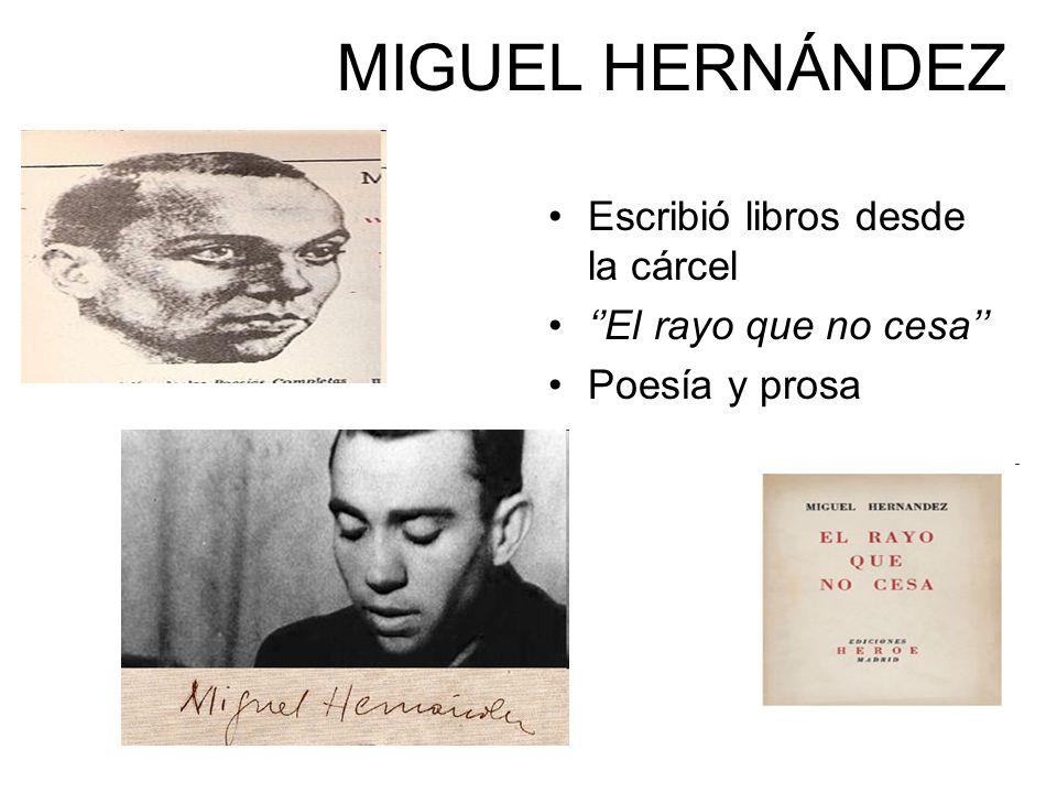 MIGUEL HERNÁNDEZ Escribió libros desde la cárcel El rayo que no cesa Poesía y prosa