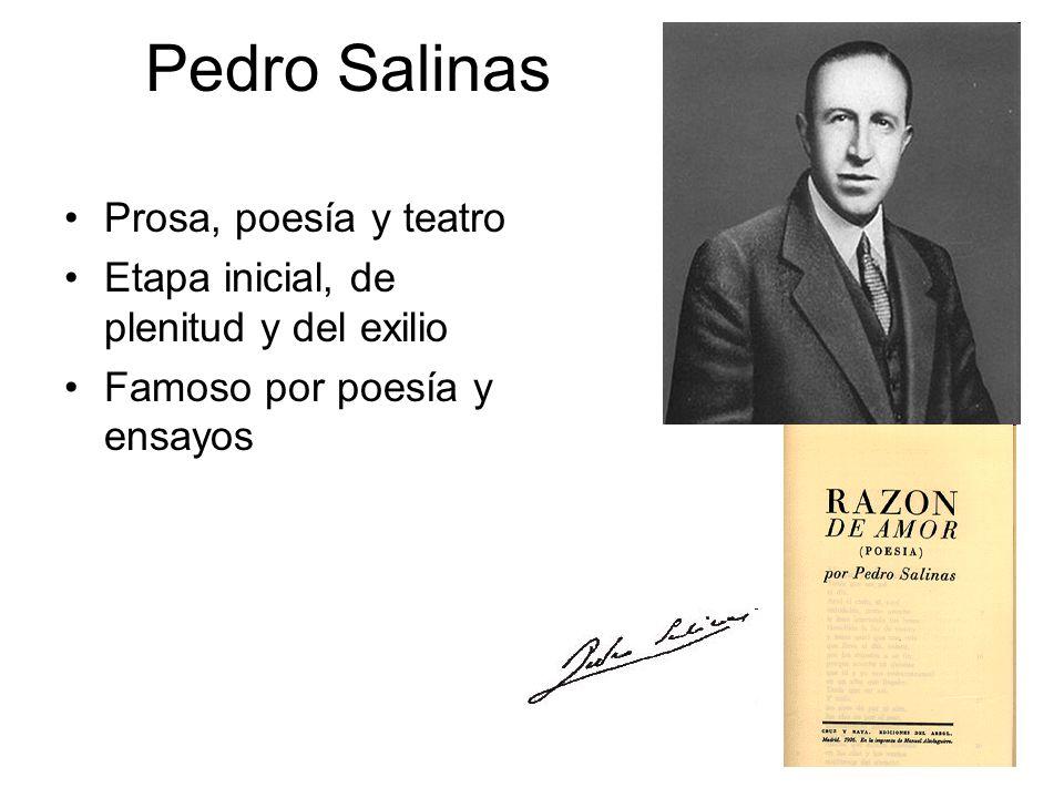 Pedro Salinas Prosa, poesía y teatro Etapa inicial, de plenitud y del exilio Famoso por poesía y ensayos