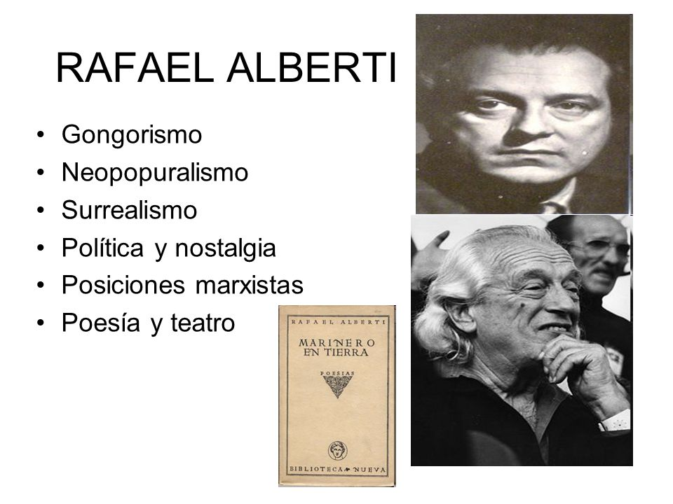 RAFAEL ALBERTI Gongorismo Neopopuralismo Surrealismo Política y nostalgia Posiciones marxistas Poesía y teatro