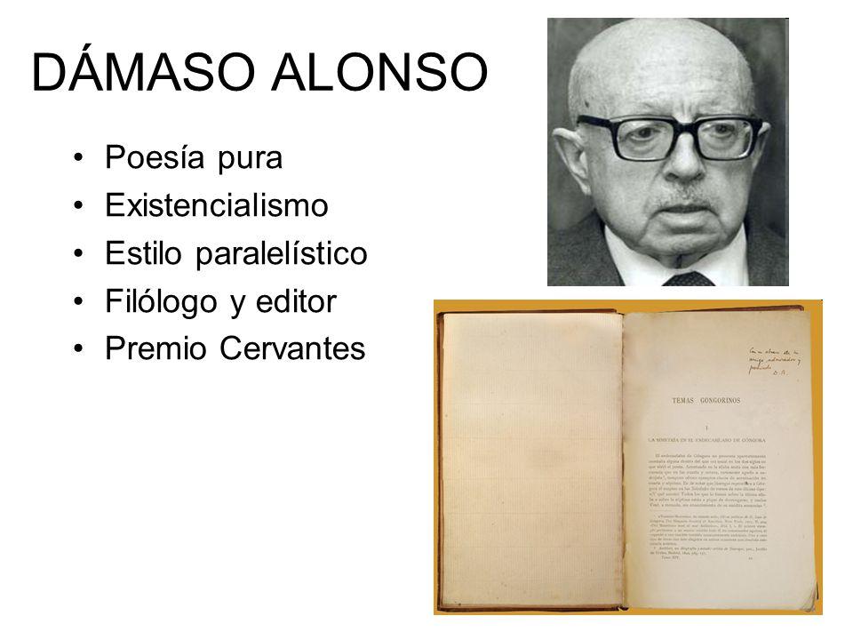 DÁMASO ALONSO Poesía pura Existencialismo Estilo paralelístico Filólogo y editor Premio Cervantes