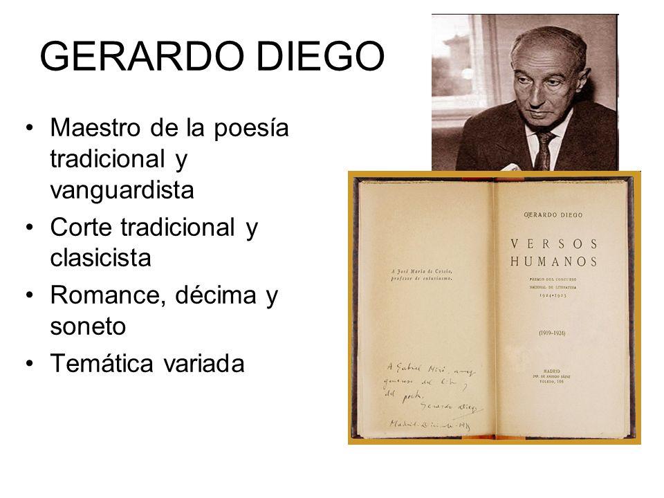 GERARDO DIEGO Maestro de la poesía tradicional y vanguardista Corte tradicional y clasicista Romance, décima y soneto Temática variada