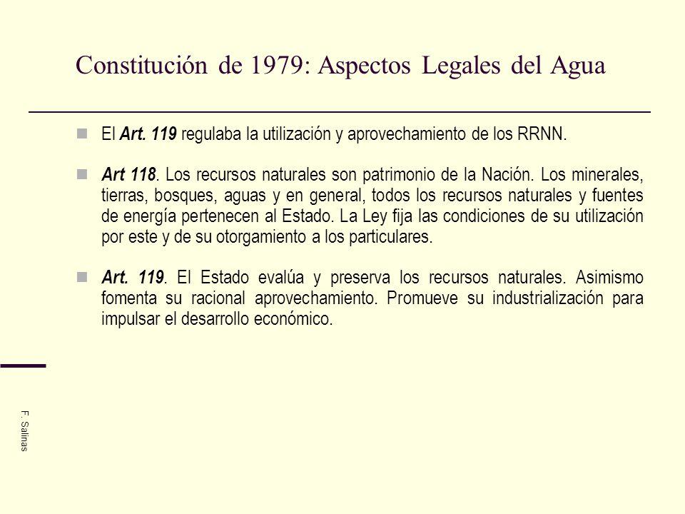 Constitución de 1979: Aspectos Legales del Agua El Art. 119 regulaba la utilización y aprovechamiento de los RRNN. Art 118. Los recursos naturales son