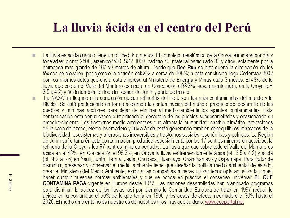 La lluvia ácida en el centro del Perú La lluvia es ácida cuando tiene un pH de 5.6 o menos. El complejo metalúrgico de la Oroya, eliminaba por día y t