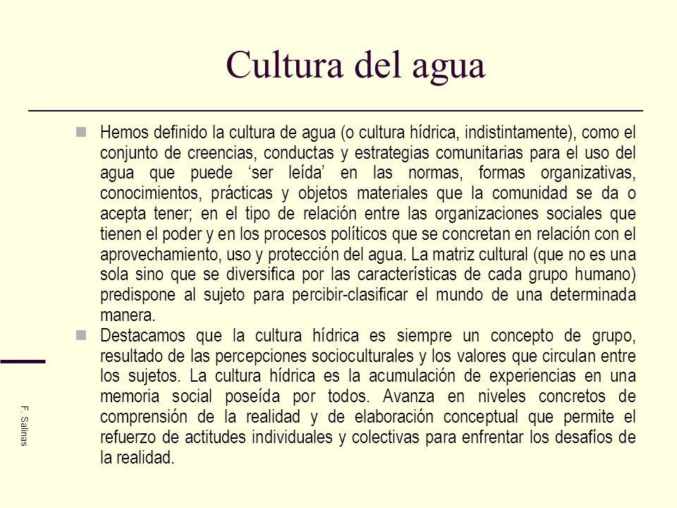 Cultura del agua Hemos definido la cultura de agua (o cultura hídrica, indistintamente), como el conjunto de creencias, conductas y estrategias comuni