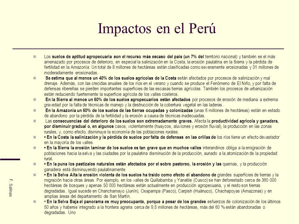 Impactos en el Perú Los suelos de aptitud agropecuaria son el recurso más escaso del país (un 7% del territorio nacional) y también es el más amenazad