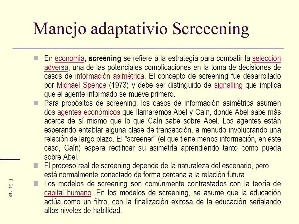 Manejo adaptativio Screeening En economía, screening se refiere a la estrategia para combatir la selección adversa, una de las potenciales complicacio