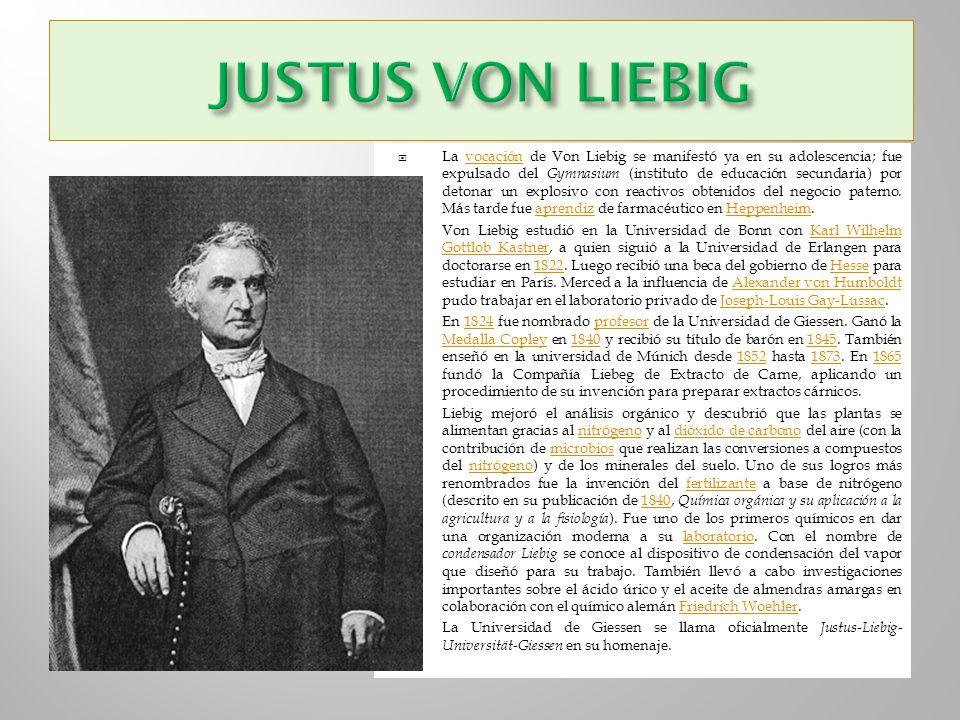 La vocación de Von Liebig se manifestó ya en su adolescencia; fue expulsado del Gymnasium (instituto de educación secundaria) por detonar un explosivo