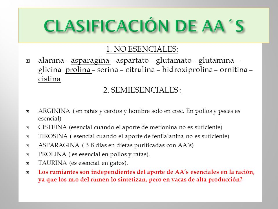 1. NO ESENCIALES: alanina – asparagina – aspartato – glutamato – glutamina – glicina prolina – serina – citrulina – hidroxiprolina – ornitina – cistin