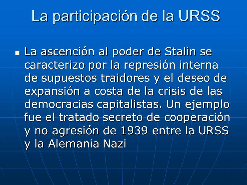 La participación de la URSS La ascención al poder de Stalin se caracterizo por la represión interna de supuestos traidores y el deseo de expansión a c
