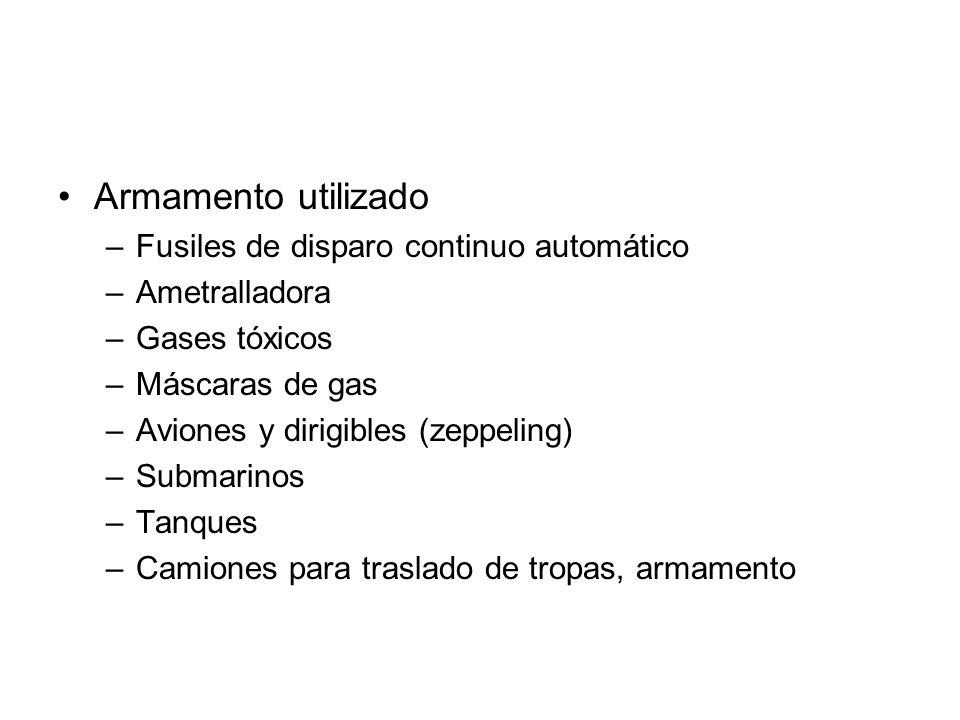 Armamento utilizado –Fusiles de disparo continuo automático –Ametralladora –Gases tóxicos –Máscaras de gas –Aviones y dirigibles (zeppeling) –Submarin