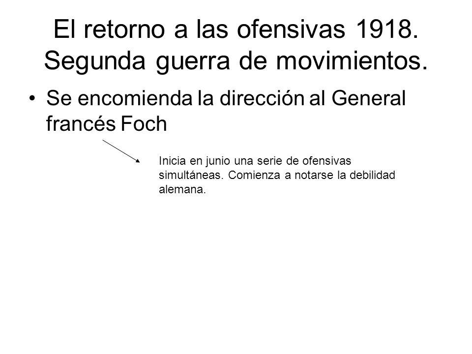 El retorno a las ofensivas 1918. Segunda guerra de movimientos. Se encomienda la dirección al General francés Foch Inicia en junio una serie de ofensi