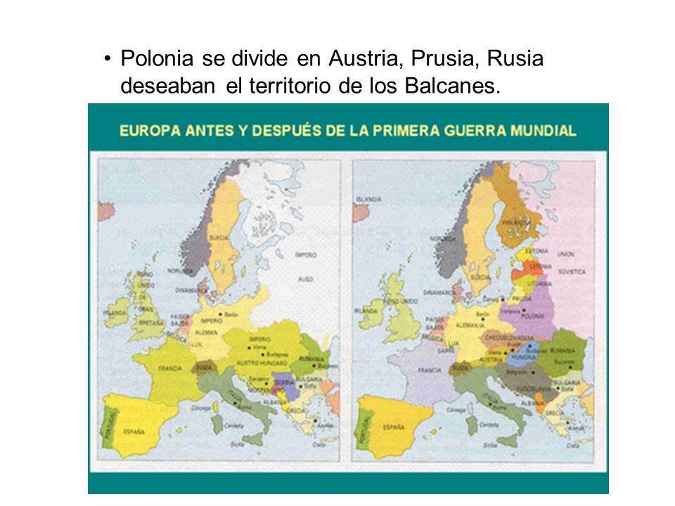 Polonia se divide en Austria, Prusia, Rusia deseaban el territorio de los Balcanes.