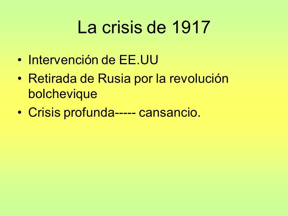 La crisis de 1917 Intervención de EE.UU Retirada de Rusia por la revolución bolchevique Crisis profunda----- cansancio.