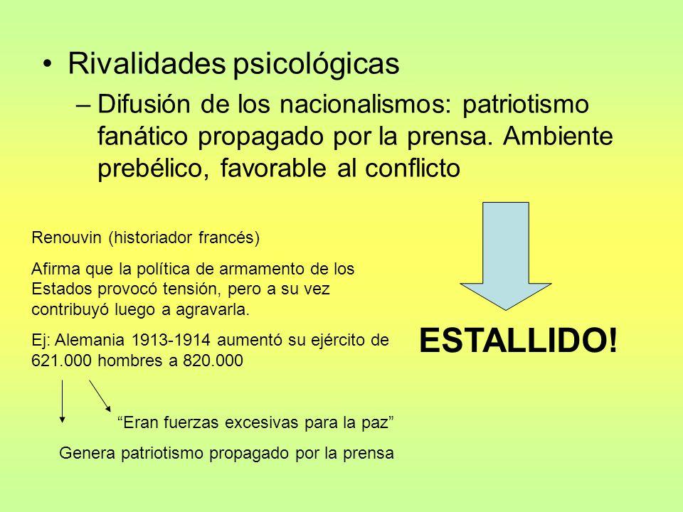 Rivalidades psicológicas –Difusión de los nacionalismos: patriotismo fanático propagado por la prensa.