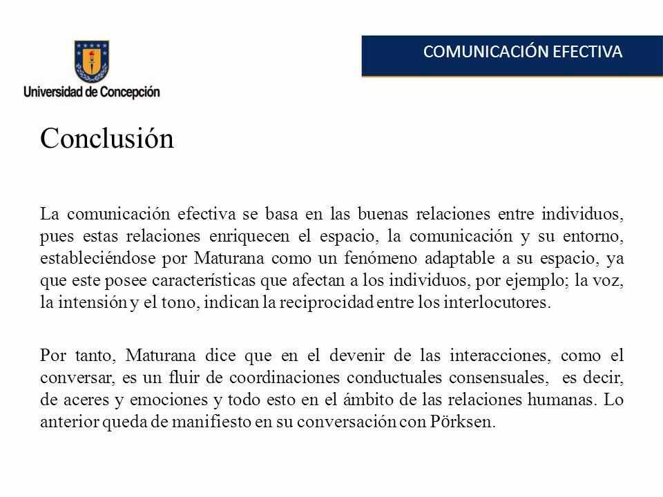 COMUNICACIÓN EFECTIVA Conclusión La comunicación efectiva se basa en las buenas relaciones entre individuos, pues estas relaciones enriquecen el espac