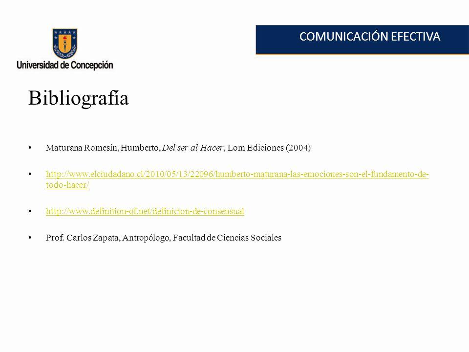 COMUNICACIÓN EFECTIVA Bibliografía Maturana Romesín, Humberto, Del ser al Hacer, Lom Ediciones (2004) http://www.elciudadano.cl/2010/05/13/22096/humbe