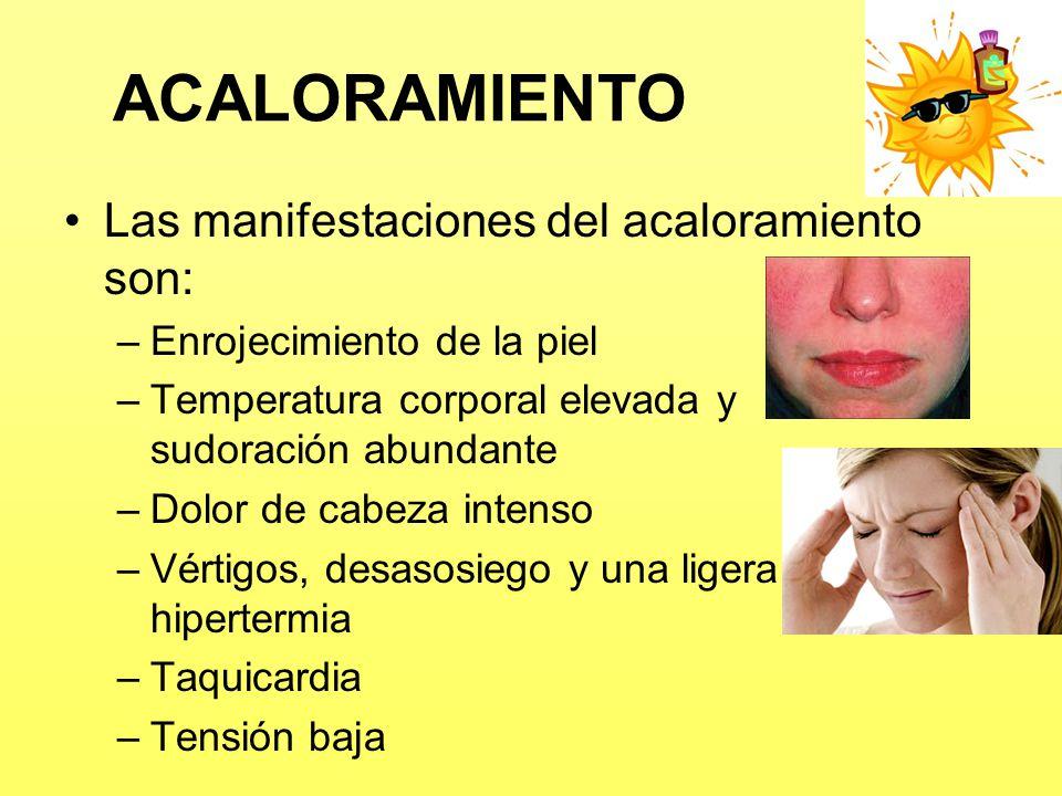 ACALORAMIENTO Las manifestaciones del acaloramiento son: –Enrojecimiento de la piel –Temperatura corporal elevada y sudoración abundante –Dolor de cab